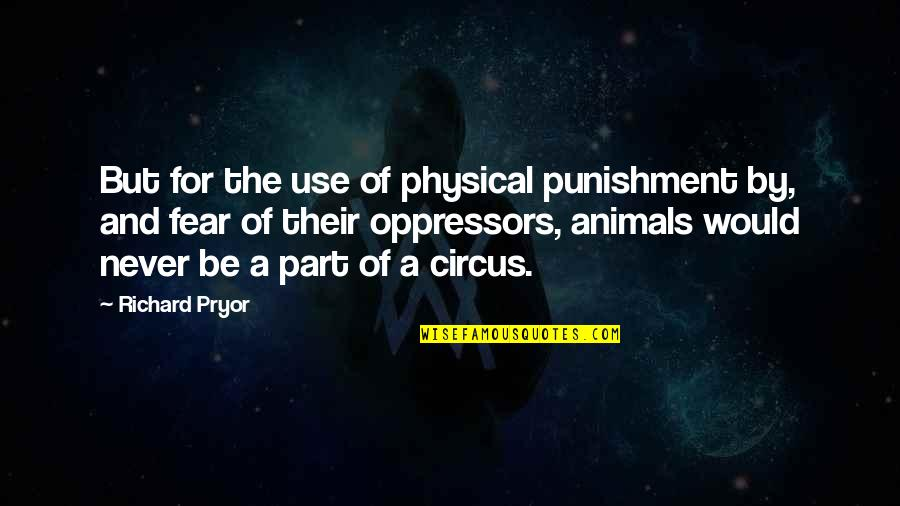 Pryor's Quotes By Richard Pryor: But for the use of physical punishment by,