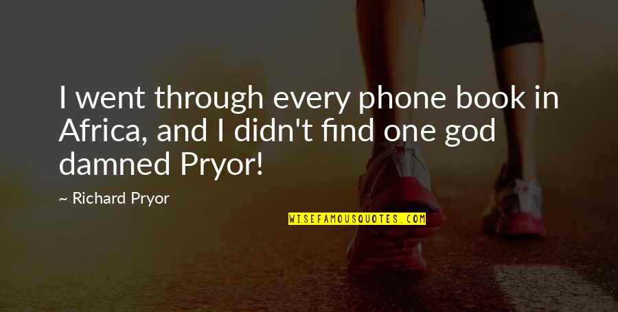 Pryor's Quotes By Richard Pryor: I went through every phone book in Africa,