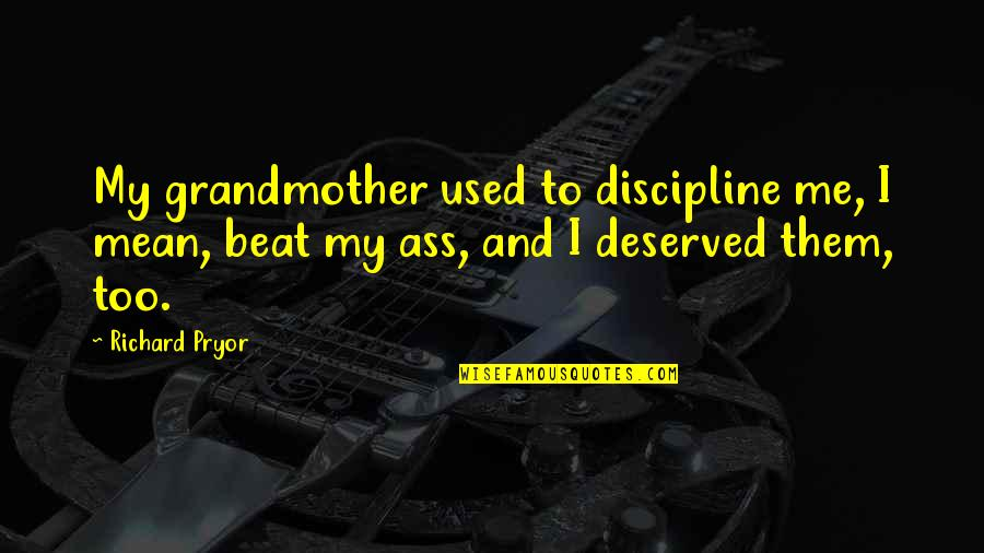 Pryor's Quotes By Richard Pryor: My grandmother used to discipline me, I mean,