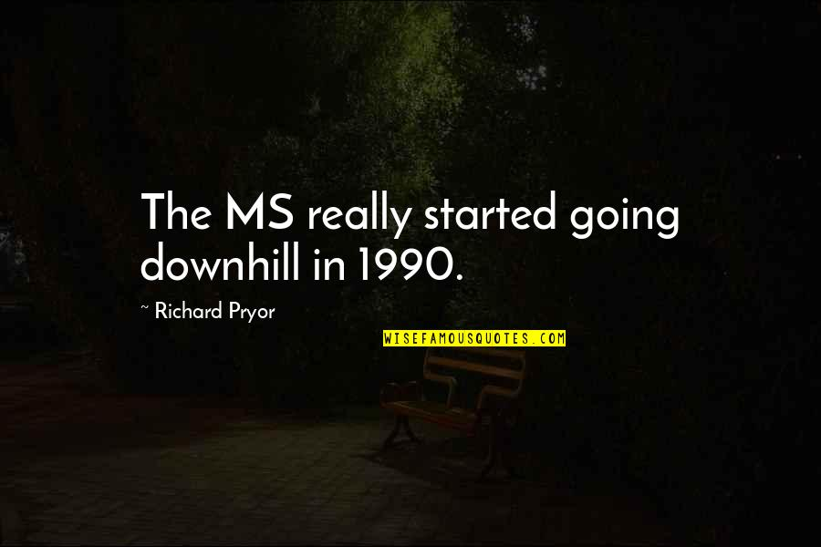 Pryor's Quotes By Richard Pryor: The MS really started going downhill in 1990.