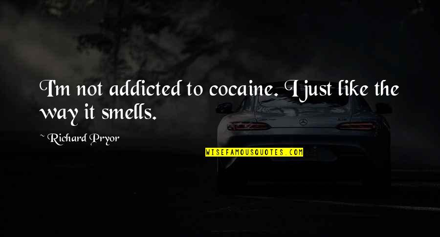Pryor's Quotes By Richard Pryor: I'm not addicted to cocaine. I just like