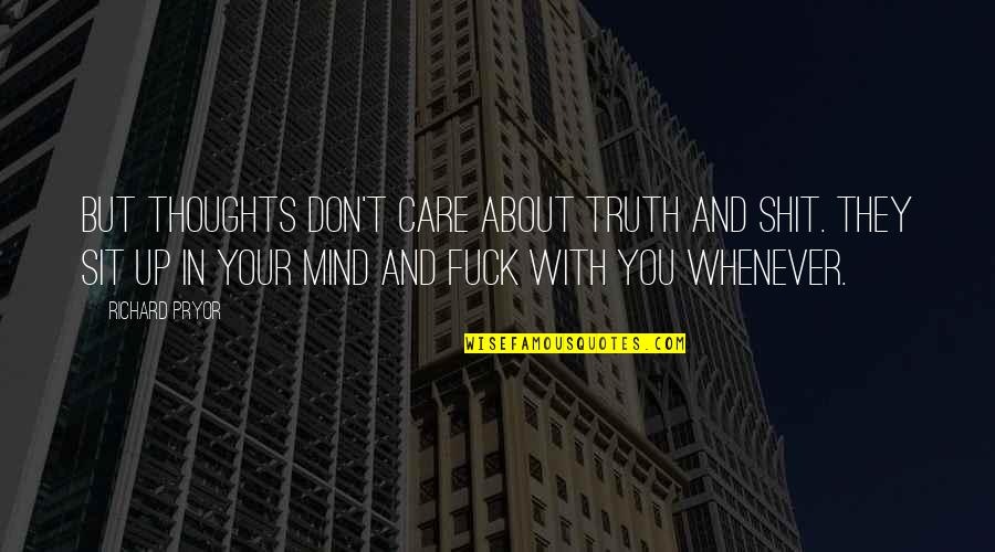 Pryor's Quotes By Richard Pryor: But thoughts don't care about truth and shit.