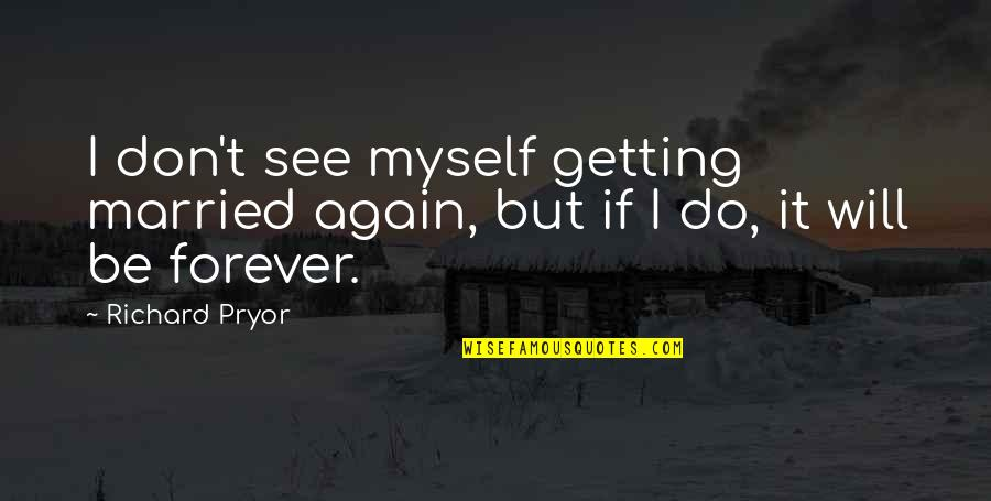 Pryor's Quotes By Richard Pryor: I don't see myself getting married again, but