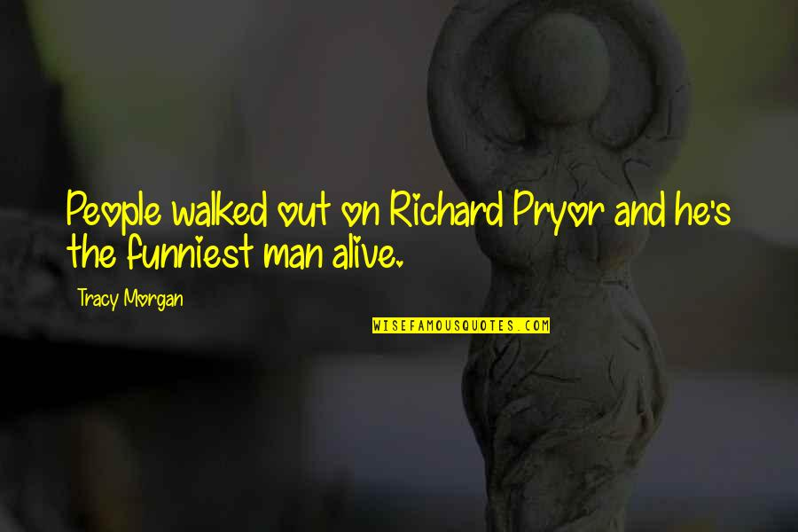 Pryor's Quotes By Tracy Morgan: People walked out on Richard Pryor and he's