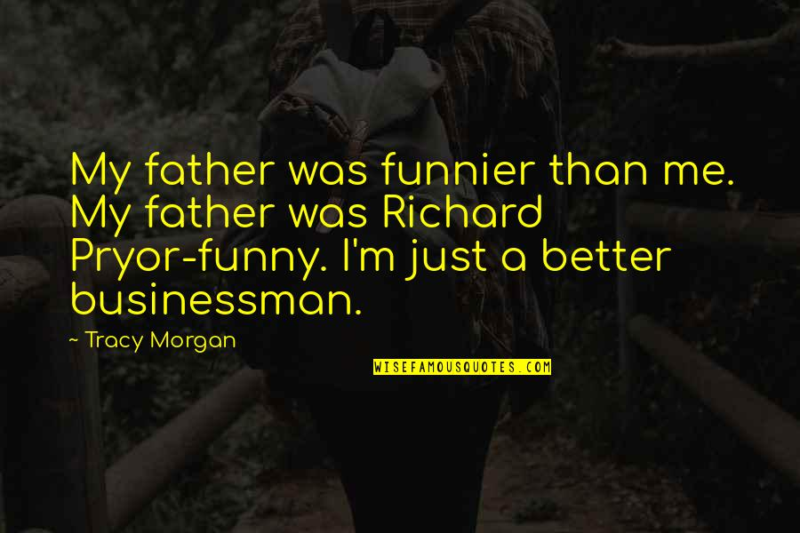 Pryor's Quotes By Tracy Morgan: My father was funnier than me. My father