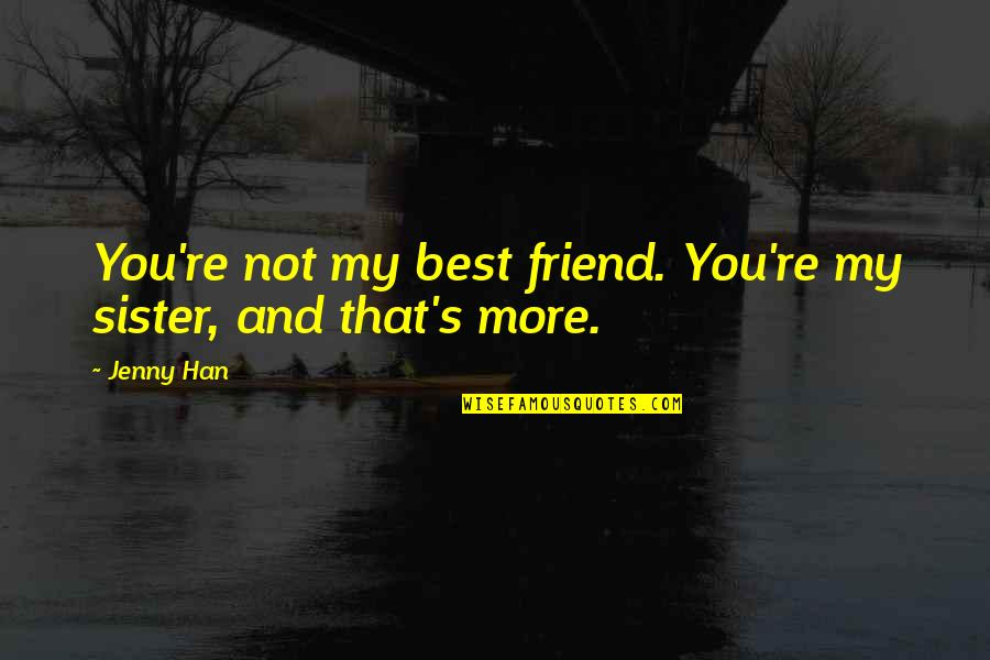 Ps Love You Quotes By Jenny Han: You're not my best friend. You're my sister,
