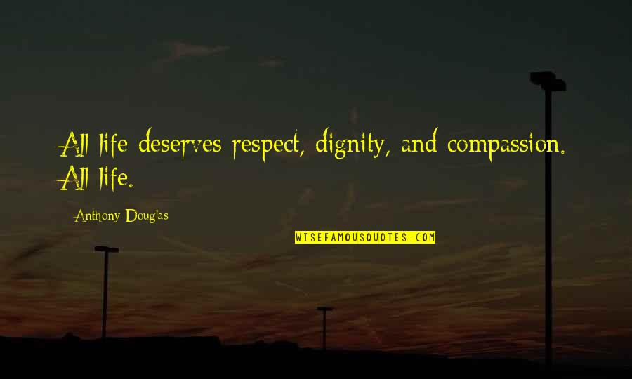 Ps3 Gamer Quotes By Anthony Douglas: All life deserves respect, dignity, and compassion. All