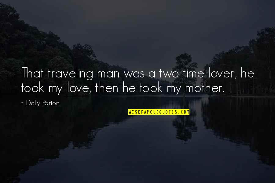 Ps3 Gamer Quotes By Dolly Parton: That traveling man was a two time lover,