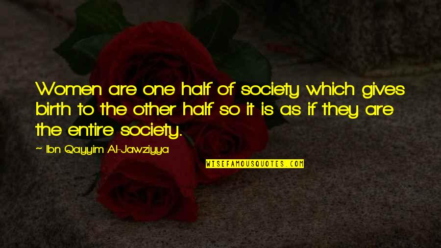 Ps3 Gamer Quotes By Ibn Qayyim Al-Jawziyya: Women are one half of society which gives