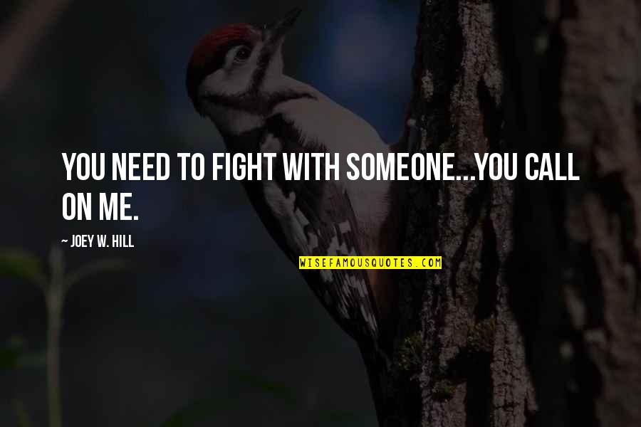 Ps3 Gamer Quotes By Joey W. Hill: You need to fight with someone...You call on