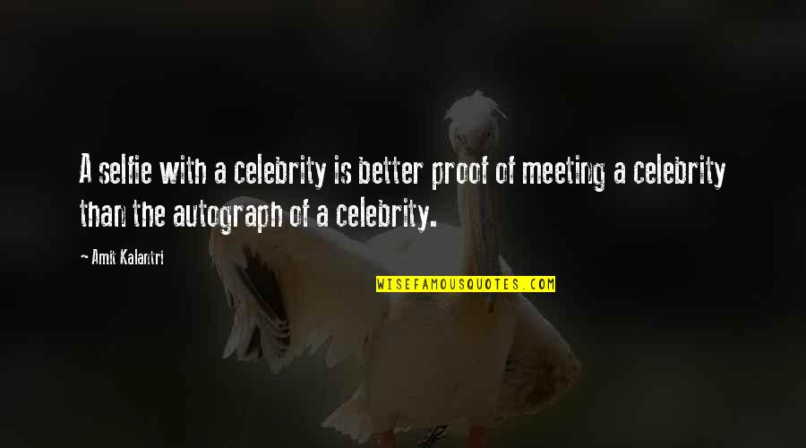 Psa57 Quotes By Amit Kalantri: A selfie with a celebrity is better proof