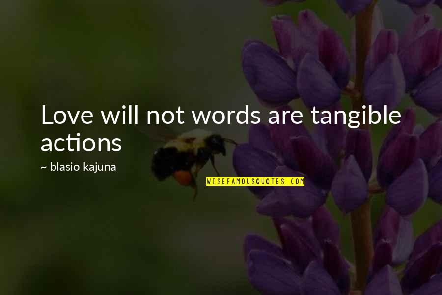 Psa57 Quotes By Blasio Kajuna: Love will not words are tangible actions