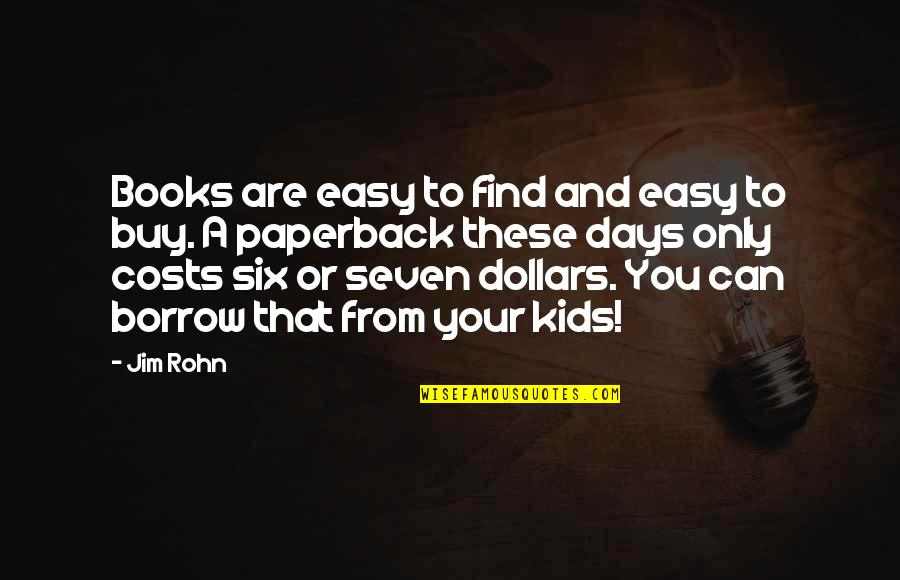 Psa57 Quotes By Jim Rohn: Books are easy to find and easy to