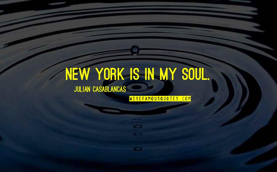 Psa57 Quotes By Julian Casablancas: New York is in my soul.