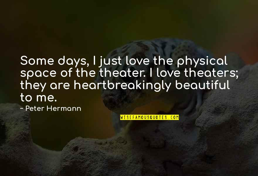 Psa57 Quotes By Peter Hermann: Some days, I just love the physical space