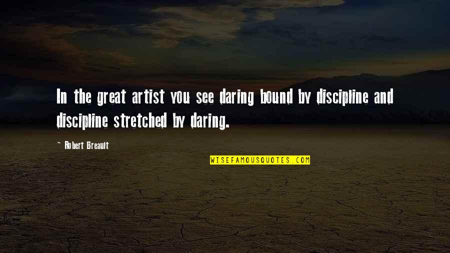 Psa57 Quotes By Robert Breault: In the great artist you see daring bound