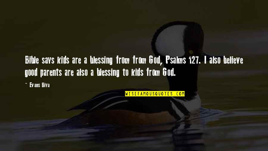 Psalms 127 Quotes By Evans Biya: Bible says kids are a blessing from from