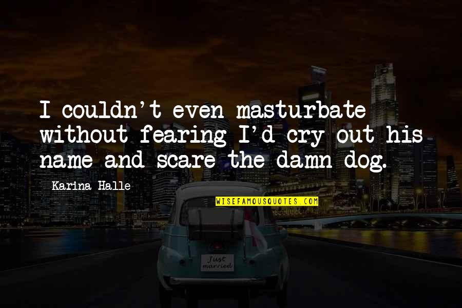Psalms 127 Quotes By Karina Halle: I couldn't even masturbate without fearing I'd cry