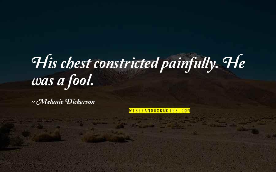 Psalms 127 Quotes By Melanie Dickerson: His chest constricted painfully. He was a fool.