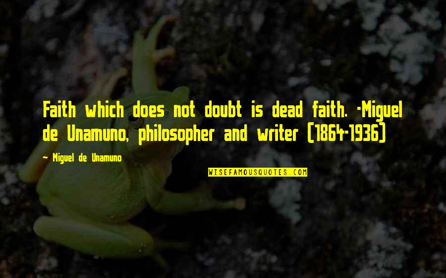 Psalms 127 Quotes By Miguel De Unamuno: Faith which does not doubt is dead faith.