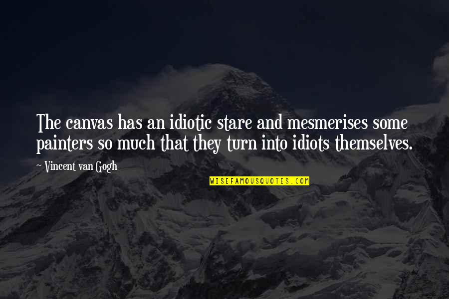 Psalms 127 Quotes By Vincent Van Gogh: The canvas has an idiotic stare and mesmerises