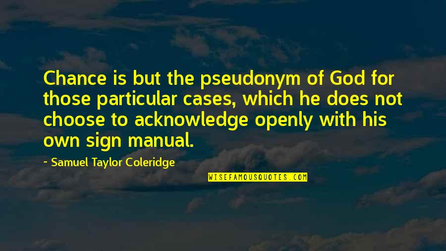 Pseudonyms Quotes By Samuel Taylor Coleridge: Chance is but the pseudonym of God for