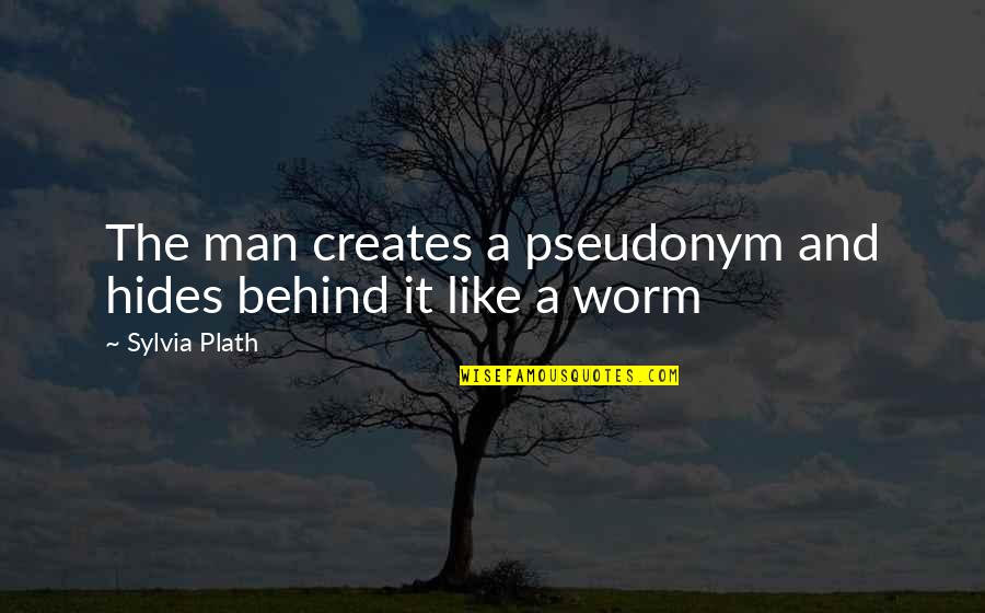 Pseudonyms Quotes By Sylvia Plath: The man creates a pseudonym and hides behind