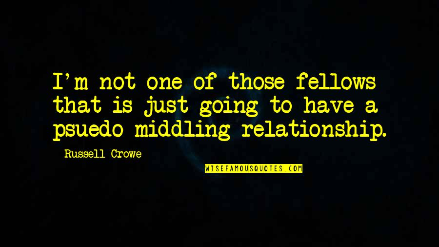 Psuedo Quotes By Russell Crowe: I'm not one of those fellows that is