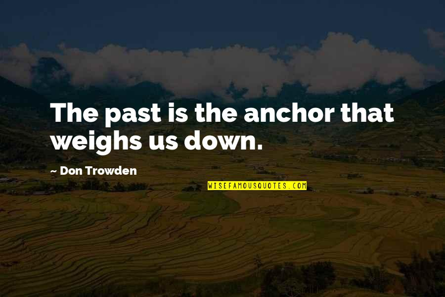 Psych Facts Quotes By Don Trowden: The past is the anchor that weighs us