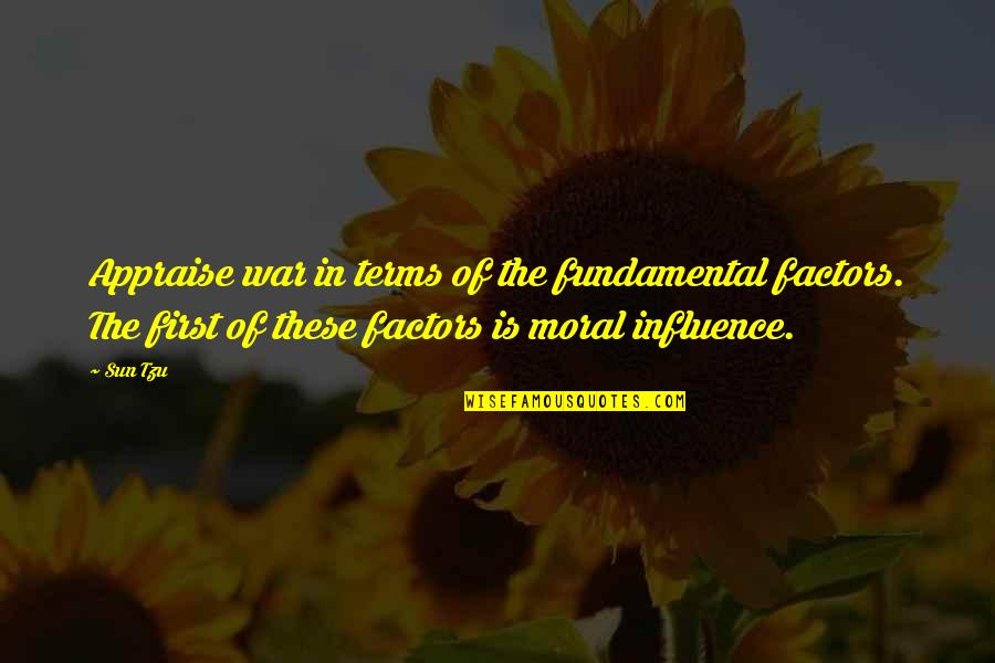 Psych Facts Quotes By Sun Tzu: Appraise war in terms of the fundamental factors.