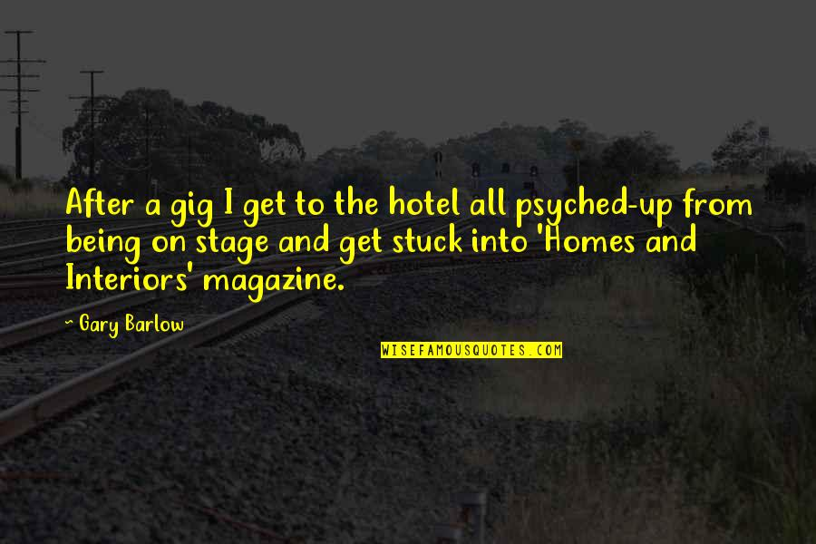 Psyched Up Quotes By Gary Barlow: After a gig I get to the hotel