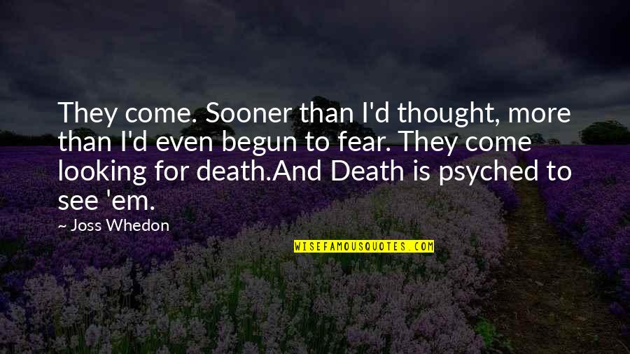 Psyched Up Quotes By Joss Whedon: They come. Sooner than I'd thought, more than