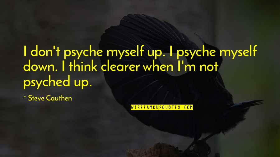 Psyched Up Quotes By Steve Cauthen: I don't psyche myself up. I psyche myself
