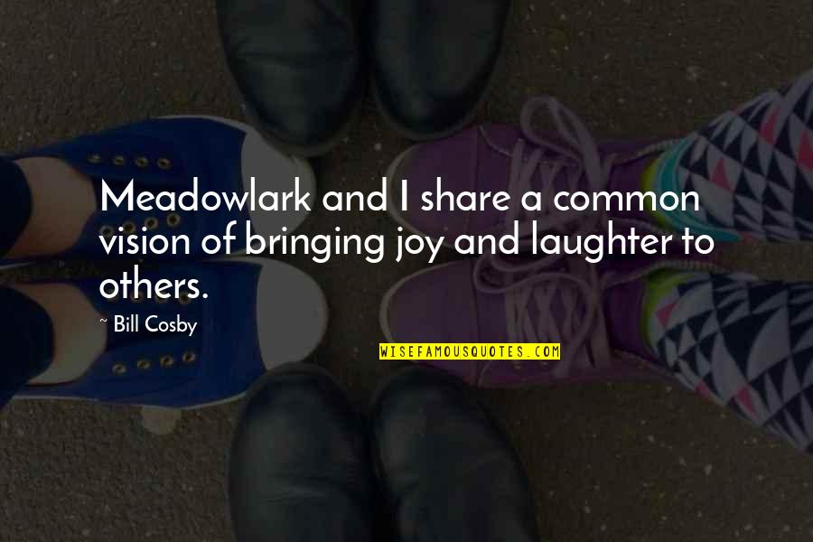 Psychiater Quotes By Bill Cosby: Meadowlark and I share a common vision of