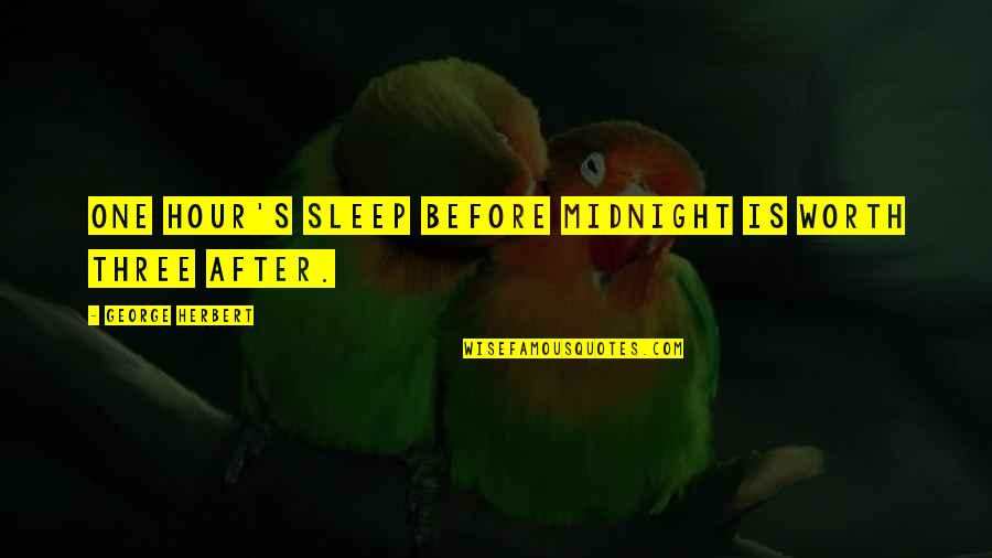 Psychiater Quotes By George Herbert: One hour's sleep before midnight is worth three