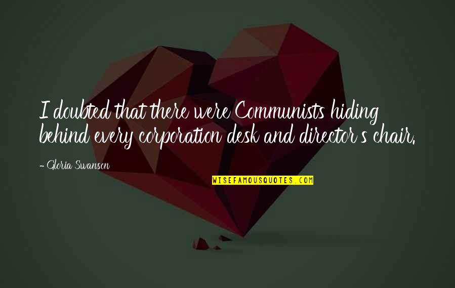 Psychiater Quotes By Gloria Swanson: I doubted that there were Communists hiding behind
