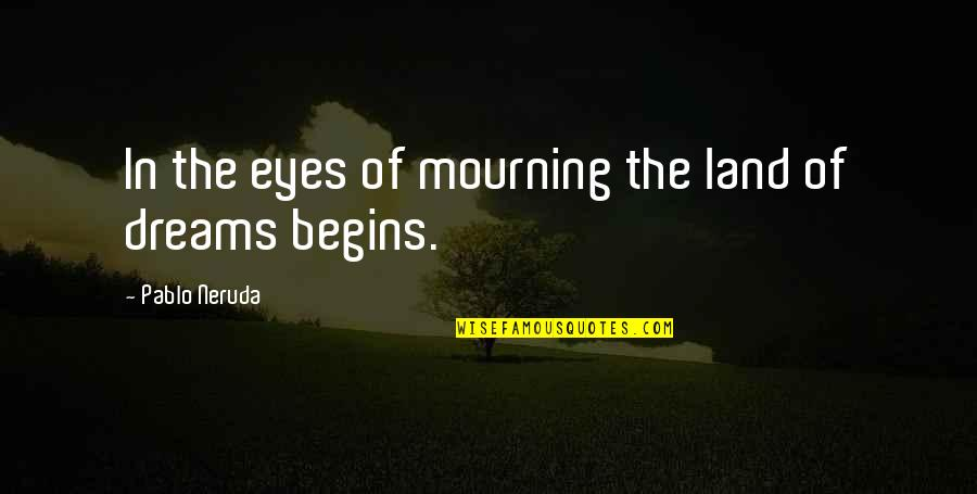 Psychiater Quotes By Pablo Neruda: In the eyes of mourning the land of