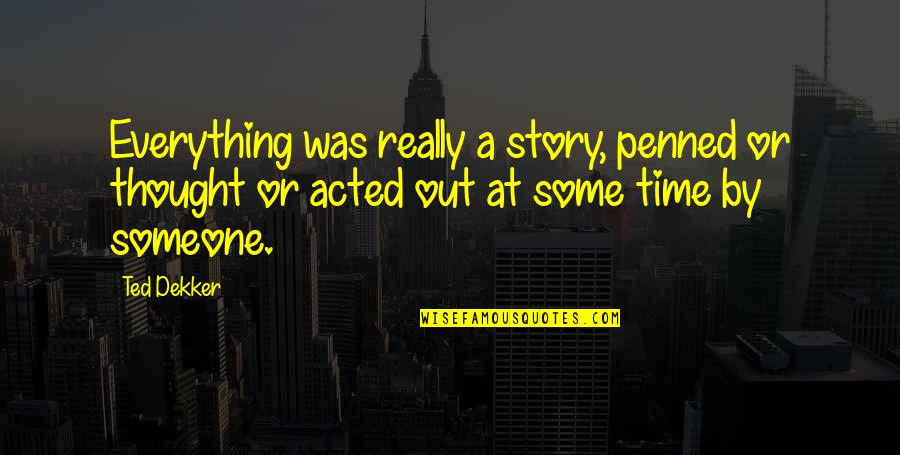 Psychiater Quotes By Ted Dekker: Everything was really a story, penned or thought