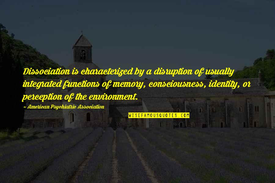 Psychiatric Illness Quotes By American Psychiatric Association: Dissociation is characterized by a disruption of usually