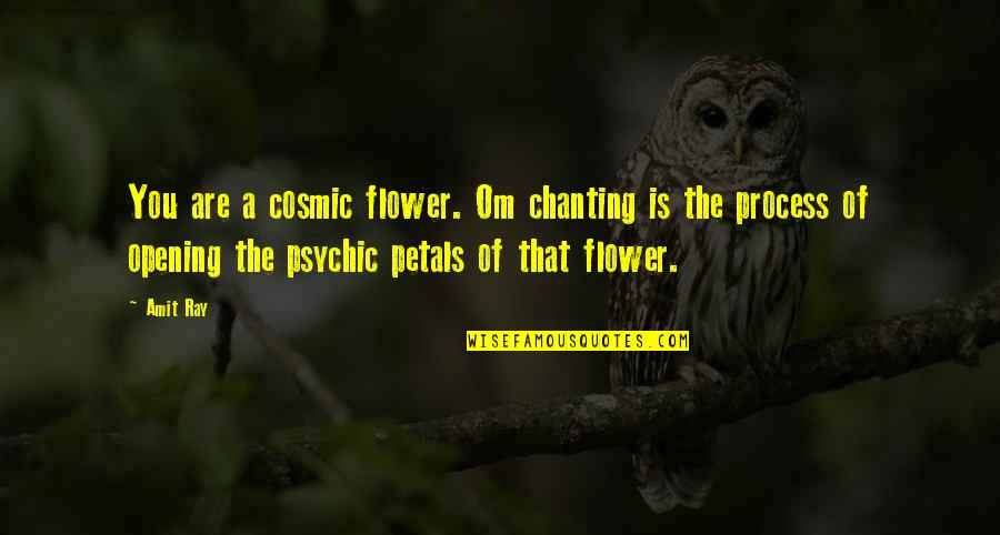 Psychic Quotes By Amit Ray: You are a cosmic flower. Om chanting is