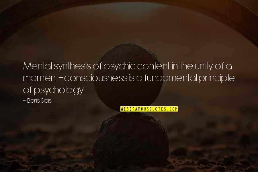 Psychic Quotes By Boris Sidis: Mental synthesis of psychic content in the unity