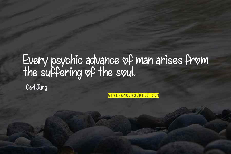 Psychic Quotes By Carl Jung: Every psychic advance of man arises from the