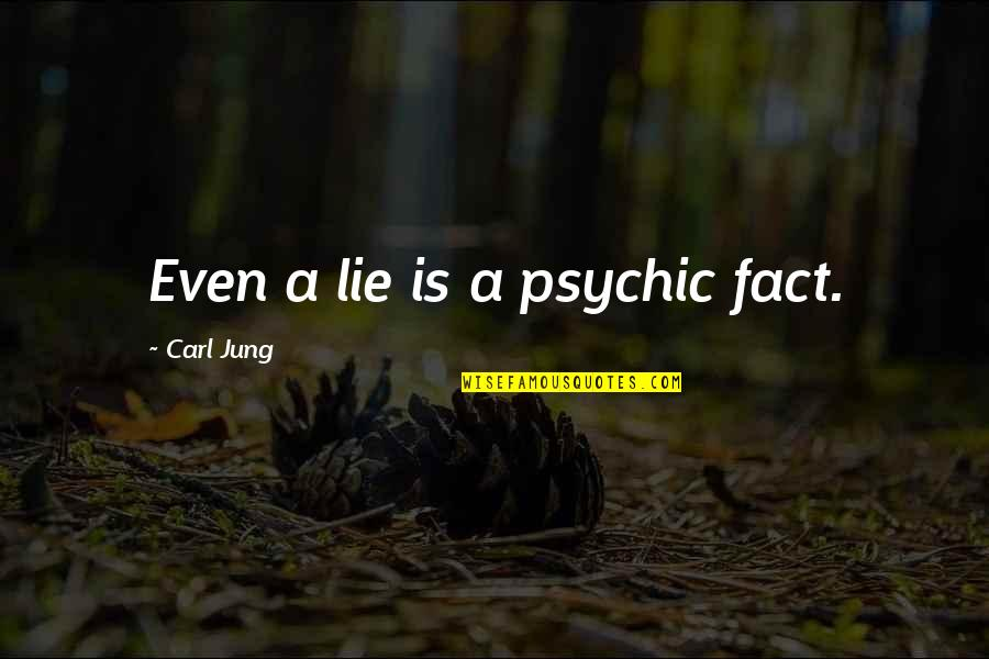 Psychic Quotes By Carl Jung: Even a lie is a psychic fact.