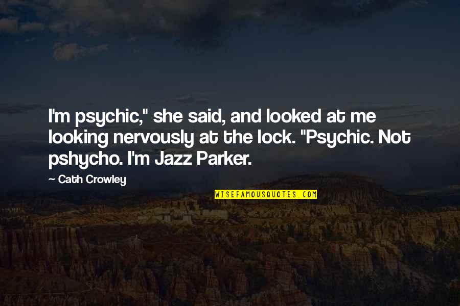 "Psychic Quotes By Cath Crowley: I'm psychic,"" she said, and looked at me"