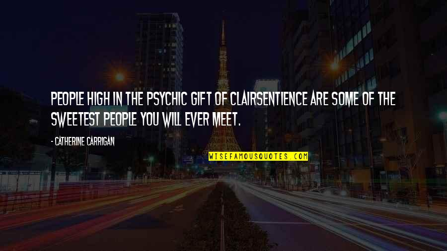 Psychic Quotes By Catherine Carrigan: People high in the psychic gift of clairsentience