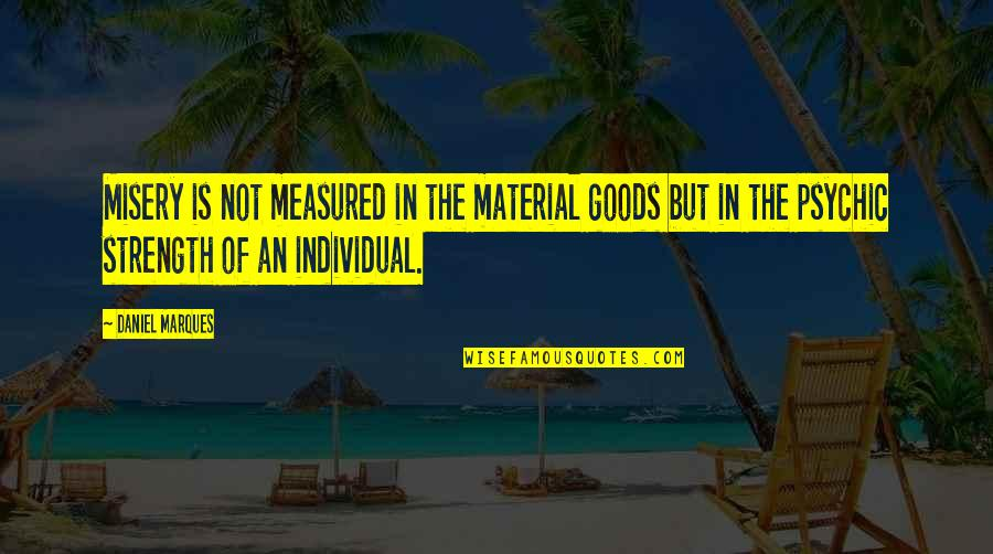 Psychic Quotes By Daniel Marques: Misery is not measured in the material goods