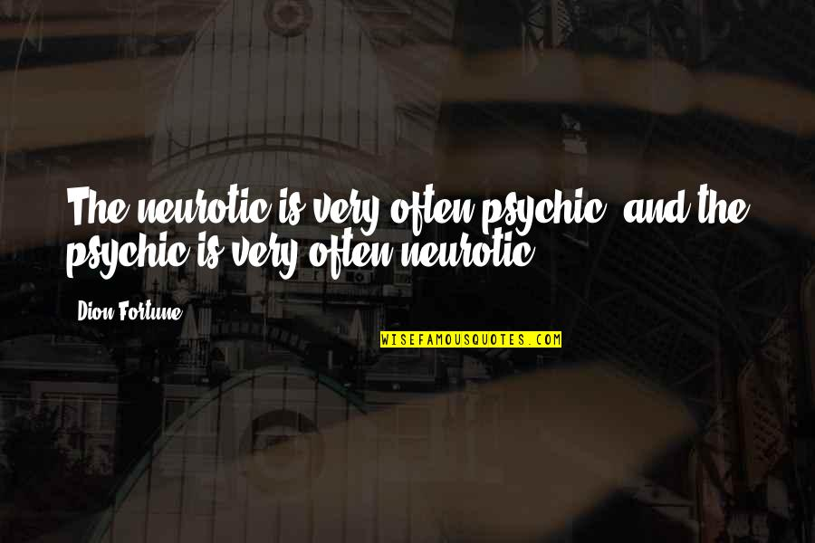 Psychic Quotes By Dion Fortune: The neurotic is very often psychic, and the
