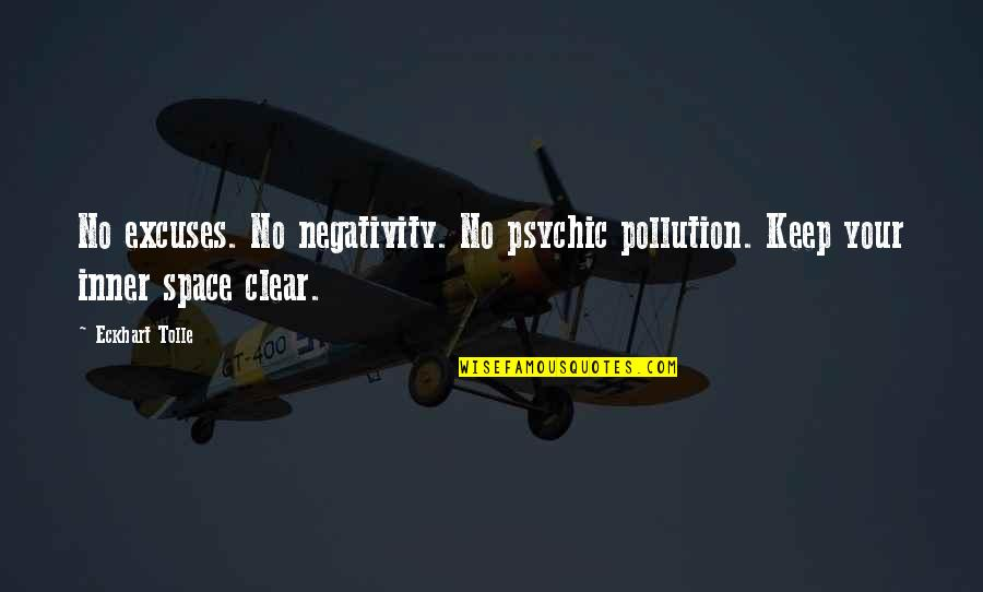 Psychic Quotes By Eckhart Tolle: No excuses. No negativity. No psychic pollution. Keep