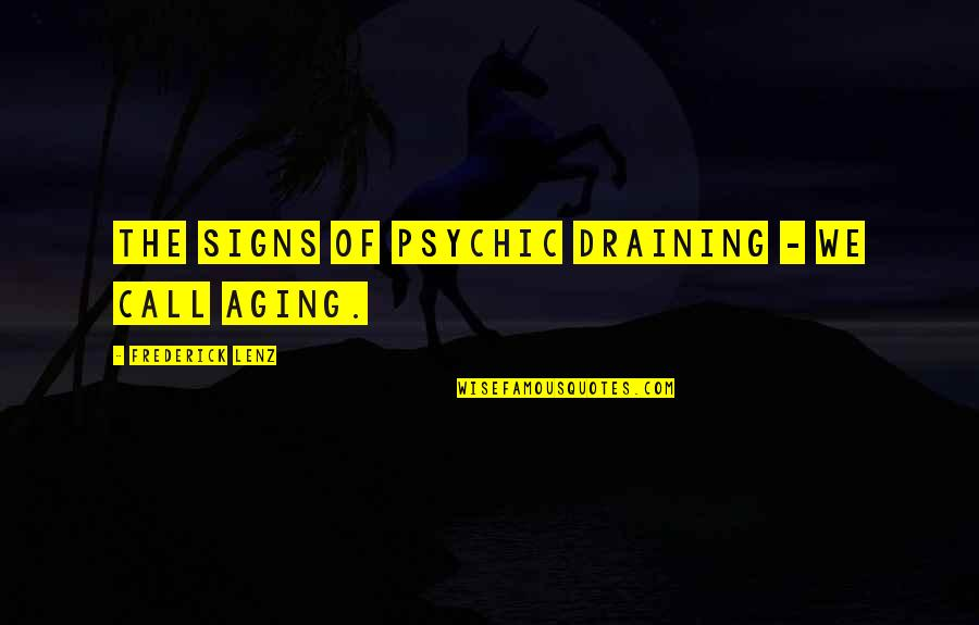 Psychic Quotes By Frederick Lenz: The signs of psychic draining - we call