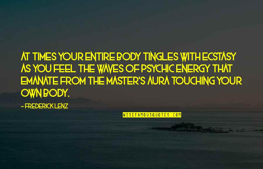 Psychic Quotes By Frederick Lenz: At times your entire body tingles with ecstasy